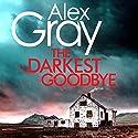 The Darkest Goodbye Audiobook by Alex Gray Narrated by Joe Dunlop