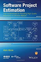 Software Project Estimation: The Fundamentals for Providing High Quality Information to Decision Makers Front Cover