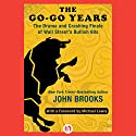 The Go-Go Years: The Drama and Crashing Finale of Wall Street's Bullish 60s (       UNABRIDGED) by John Brooks, Michael Lewis (foreword) Narrated by Johnny Heller