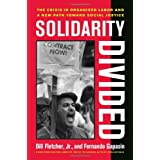 Solidarity Divided: The Crisis in Organized Labor and a New Path toward Social Justice ~ Bill Fletcher Jr.