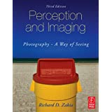 Perception and Imaging: Photography--A Way of Seeing ~ Richard D. Zakia