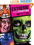Extreme Face Painting: 50 Friendly &...
