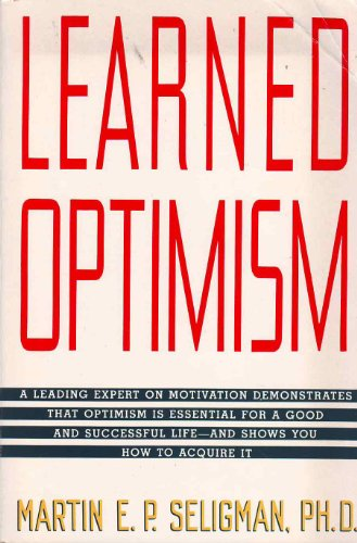 Learned Optimism: A Leading Expert on Motivation Demonstrates That Optimism Is Essential For A Good And Successful Life - And Shows You How To Acquire It PDF