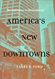 cover of America's New Downtowns: Revitalization or Reinvention? (Creating the North American Landscape)