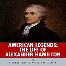 American Legends: The Life of Alexander Hamilton Audiobook by  Charles River Editors Narrated by Dan Gallagher