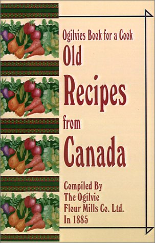 Ogilvies Book for a Cook: Old Recipes from Canada by The Ogilvie Flour Mills