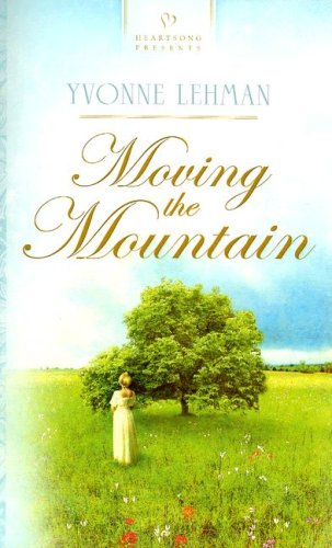 Moving the Mountain (Heartsong Historical)