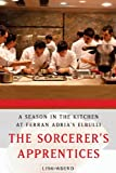 The Sorcerer's Apprentices: A Season in the Kitchen at Ferran Adrià's El Bulli