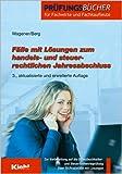 Fälle mit Lösungen zum handels- und steuerrechtlichen Jahresabschluss - Vorbereitung auf die Bilanzbuchhalter- und Steuerfachwirteprüfung. - Klaus Wagener, Juliane Berg