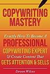 Copywriting Mastery: Exactly How To B...