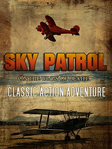 Sky Patrol: On The Wings of Death: Classic Action Adventure