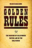 Golden Rules: The Origins of California Water Law in the Gold Rush (Markets and Governments in Economic History)