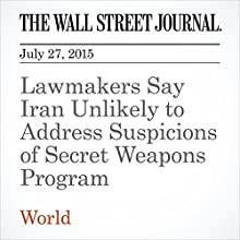 Lawmakers Say Iran Unlikely to Address Suspicions of Secret Weapons Program (       UNABRIDGED) by Jay Solomon Narrated by Ken Borgers