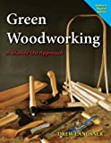 Green Woodworking - A Hands-On Approach (Author's Reprint Edition)