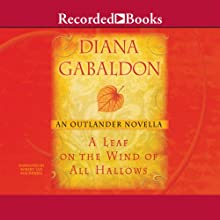 A Leaf on the Wind of All Hallows: An Outlander Novella (       UNABRIDGED) by Diana Gabaldon Narrated by Robert Ian MacKenzie