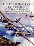 img - for The Eight Ballers: Eyes of the Fifth Air Force: The 8th Photo Reconnaissance Squadron in World War II (X Planes of the Third Reich Series) book / textbook / text book