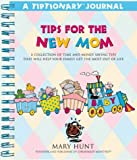 Tips for the New Mom (Tiptionary Journals Series) (080540354X) by Hunt, Mary
