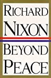 Beyond Peace (0679433236) by Richard M. Nixon