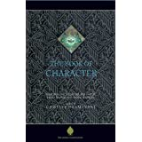 The Book of Character: An Anthology of Writings on Virtue from Islamic and Other Sources (The Education Project series)