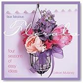 Faux Fabulous Florals: Four Seasons of Easy Ideas
