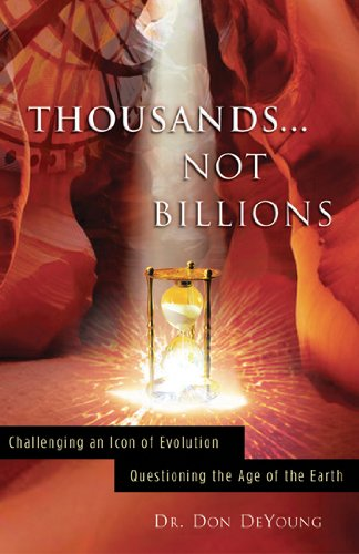 Thousands Not Billions: Challenging The Icon Of Evolution, Questioning The Age Of The Earth