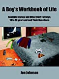 A Boy's Workbook of Life: Real Life Stories and Other Stuff For Boys, 10 to 16 years old and Their Guardians