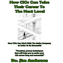 How CIOs Can Take Their Career to the Next Level: How CIOs Can Work with the Entire Company in Order to Be Successful | Livre audio Auteur(s) : Dr. Jim Anderson Narrateur(s) : Dr. Jim Anderson