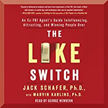 The Like Switch: An Ex-FBI Agent's Guide to Influencing, Attracting, and Winning People Over Audiobook by Jack Schafer PhD, Ph.D. Marvin Karlins Ph.D. Narrated by George Newbern
