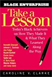 img - for Take a Lesson: Today's Black Achievers on How They Made It and What They Learned along the Way (Black Enterprise) book / textbook / text book