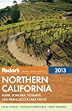 Fodors Northern California 2013: with Napa, Sonoma, Yosemite, San Francisco & Lake Tahoe (Full-color Travel Guide)