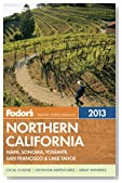 Fodor's Northern California 2013: with Napa, Sonoma, Yosemite, San Francisco &amp; Lake Tahoe (Full-color Travel Guide)