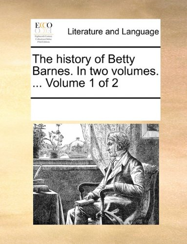 The history of Betty Barnes. In two volumes. ...  Volume 1 of 2