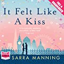 It Felt Like a Kiss (       UNABRIDGED) by Sarra Manning Narrated by Penelope Rawlins