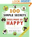 100 Simple Secrets Why Dogs Make Us H...