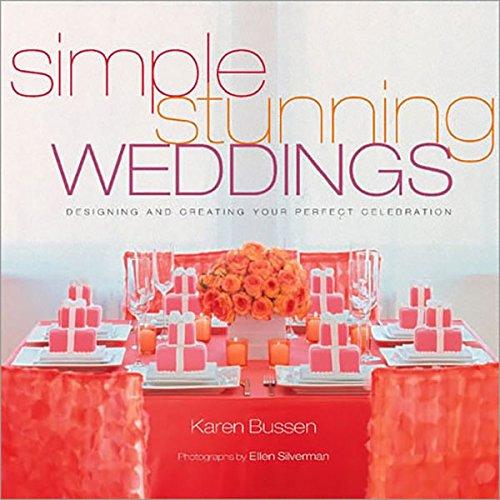Simple Stunning Weddings Designing and Creating Your Perfect Celebration [Bussen, Karen] (Tapa Dura)