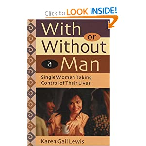 With or Without a Man: Single Women Taking Control of Their Lives Karen Gail Lewis