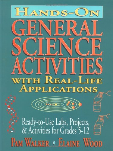 Hands-On General Science Activities with Real-Life Applications: Ready-to-Use Labs, Projects, & Activities for Grade
