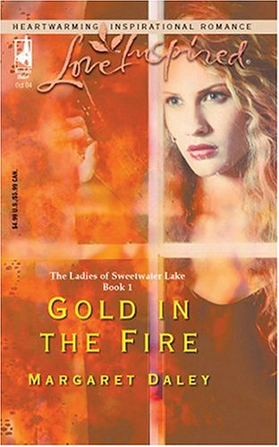 Gold In The Fire: The Ladies Of Sweetwater Lake (Love Inspired), MARGARET DALEY