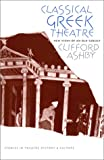 img - for Classical Greek Theatre: New Views of an Old Subject (Studies Theatre Hist & Culture) book / textbook / text book
