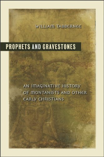 Prophets and Gravestones: An Imaginative History of Montanists and Other Early Christians, William Tabbernee