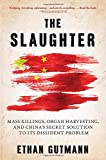 The Slaughter: Mass Killings, Organ Harvesting, and Chinas Secret Solution to Its Dissident Problem