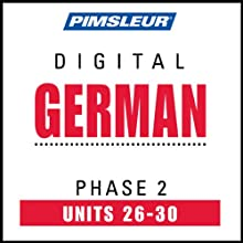 German Phase 2, Unit 26-30: Learn to Speak and Understand German with Pimsleur Language Programs  by Pimsleur