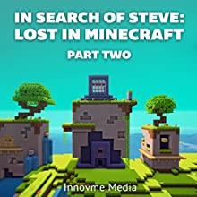 In Search of Steve: Lost in Minecraft, Part Two (       UNABRIDGED) by  Innovme Media Narrated by Michael Gilboe