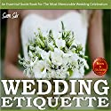 Weddings:Wedding Etiquette Guide: An Essential Guide Book tor the Most Memorable Wedding Celebration (       UNABRIDGED) by Sam Siv Narrated by Maureen McLain