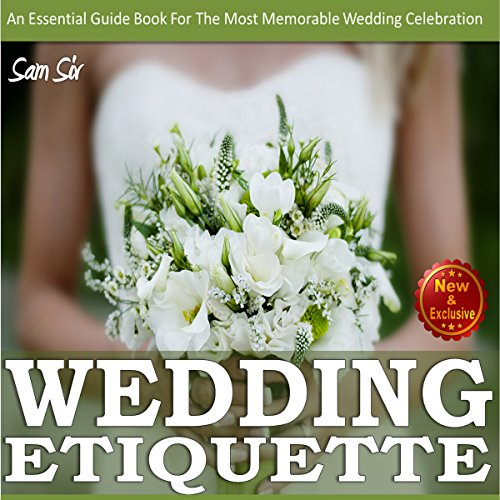 Weddings:Wedding Etiquette Guide: An Essential Guide Book tor the Most Memorable Wedding Celebration