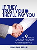 img - for If They Trust You, They'll Pay You: The 9 Profit Boosting Principles of Business Ethics book / textbook / text book