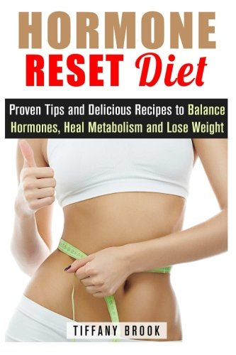 Hormone Reset Diet: Proven Tips and Delicious Recipes to Balance Hormones, Heal Metabolism and Lose Weight (Weight Loss Diet Plan)