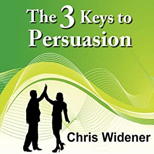 The 3 Keys to Persuasion: How Listening and Belief Create a Powerful Sales Outcome | [Chris Widener]