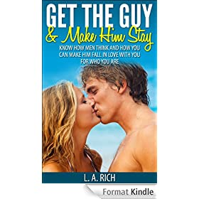 Get the Guy and Make him Stay: How to get the guy you want and how to make him stay. (get the love you want, Love Book 1) (English Edition)