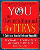 YOU: The Owner's Manual for Teens: A Guide to a Healthy Body and Happy Life